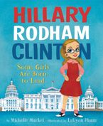 Hillary Rodham Clinton: Some Girls Are Born to Lead Hardcover  by Michelle Markel