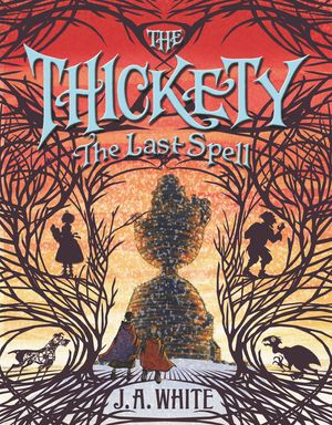 The Thickety #4: The Last Spell book image