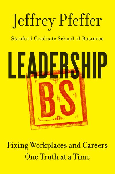 Leadership B.S. : Fixing Workplaces And Careers One Truth At A Time