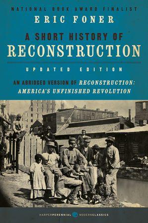 A Short History Of Reconstruction Eric Foner E Book border=