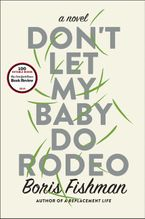 Don't Let My Baby Do Rodeo Hardcover  by Boris Fishman