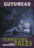 Guys Read: Terrifying Tales Hardcover  by Jon Scieszka