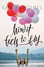 How It Feels to Fly Hardcover  by Kathryn Holmes