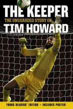 The Keeper: The Unguarded Story of Tim Howard Young Readers