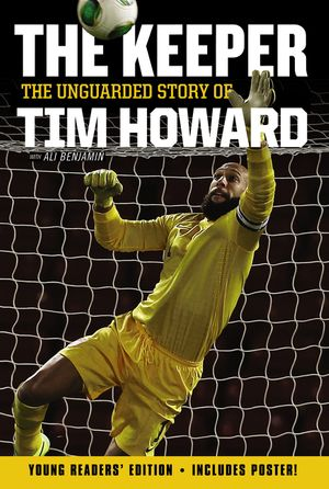 The Keeper: The Unguarded Story of Tim Howard Young Readers' Edition book image
