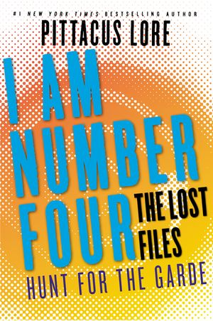 I Am Number Four: The Lost Files: Hunt for the Garde book image