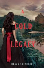 A Cold Legacy Paperback  by Megan Shepherd