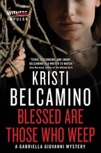 Blessed are Those Who Weep eBook  by Kristi Belcamino