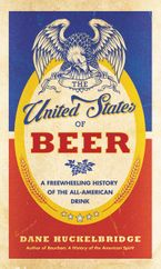 The United States of Beer Hardcover  by Dane Huckelbridge