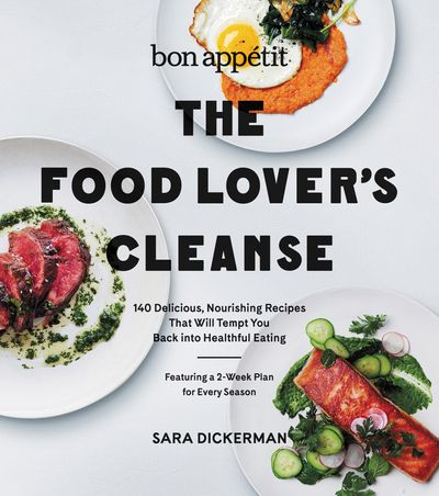 The Bon Appetit Food Lover's Cleanse: 140 Delicious, Nourishing Recipes That Will Tempt You Back into Healthful Eating