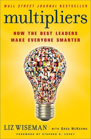 MULTIPLIERS INTL:HOW THE BEST LEADERS MAKE EVERYONE SMARTER