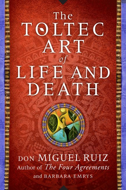 The Toltec Art Of Life And Death Don Miguel Ruiz Hardcover