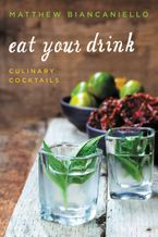 Eat Your Drink Hardcover  by Matthew Biancaniello