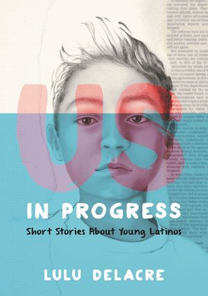 Us, in Progress: Short Stories About Young Latinos book image