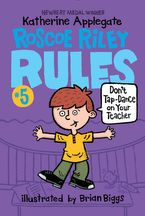 Roscoe Riley Rules #5: Don't Tap-Dance on Your Teacher Paperback  by Katherine Applegate