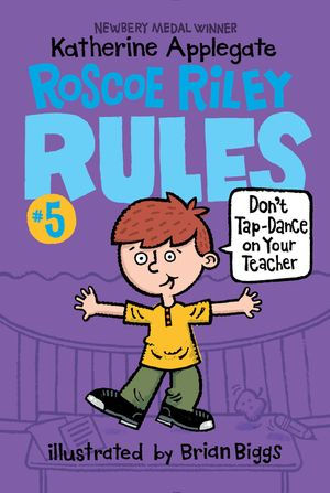 Roscoe Riley Rules #5: Don't Tap-Dance on Your Teacher book image