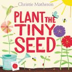 Plant the Tiny Seed Hardcover  by Christie Matheson