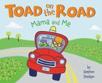 Toad on the Road: Mama and Me Hardcover  by Stephen Shaskan