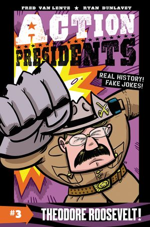 Action Presidents #3: Theodore Roosevelt! book image