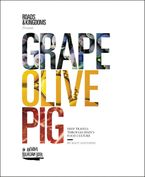 Book cover image: Grape, Olive, Pig: Deep Travels Through Spain's Food Culture