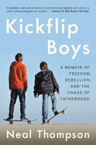 Kickflip Boys: A Memoir of Freedom, Rebellion, and the Chaos of Fatherhood