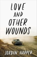 Love and Other Wounds Paperback  by Jordan Harper