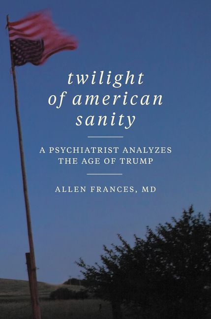 Twilight of American Sanity - Allen Frances - Hardcover