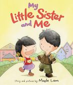 My Little Sister and Me Hardcover  by Maple Lam