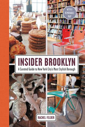Insider Brooklyn: A Curated Guide to New York City's Most Stylish Borough Hardcover  by Rachel Felder