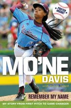 Mo'ne Davis: Remember My Name Hardcover  by Mo'ne Davis
