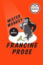 Mister Monkey Hardcover  by Francine Prose
