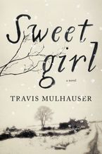 Sweetgirl Hardcover  by Travis Mulhauser