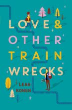 Love and Other Train Wrecks Hardcover  by Leah Konen