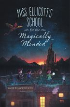 Miss Ellicott's School for the Magically Minded Hardcover  by Sage Blackwood