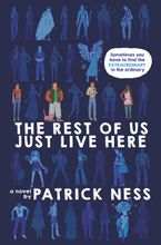 The Rest of Us Just Live Here Hardcover  by Patrick Ness