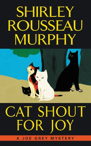 Cat Shout for Joy: A Joe Grey Mystery (Joe Grey Mystery Series) Paperback  by Shirley Murphy
