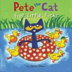 Pete the Cat: Five Little Ducks - James Dean
