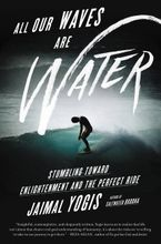 All Our Waves Are Water Hardcover  by Jaimal Yogis