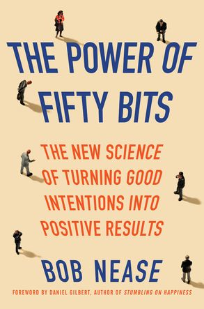 Cover image - The Power Of Fifty Bits: The New Science Of Turning Good Intentions IntoPositive Results
