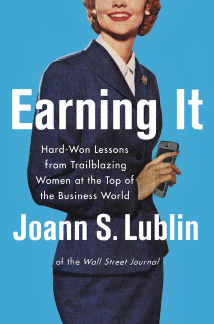 Book cover image: Earning It: Hard-Won Lessons from Trailblazing Women at the Top of the Business World