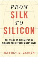 From Silk to Silicon Hardcover  by Jeffrey E. Garten