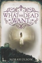 What the Dead Want Hardcover  by Norah Olson