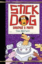 Stick Dog Crashes a Party Hardcover  by Tom Watson