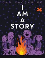 I Am a Story Hardcover  by Dan Yaccarino