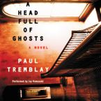 A Head Full of Ghosts Downloadable audio file UBR by Paul Tremblay