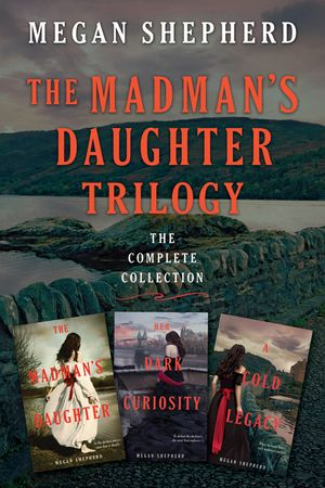 The Madman's Daughter Trilogy: The Complete Collection book image