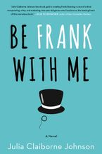 Be Frank With Me Hardcover  by Julia Claiborne Johnson