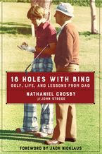 18 Holes with Bing Hardcover  by Nathaniel Crosby