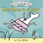 Moo Moo in a Tutu Hardcover  by Tim Miller