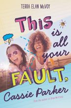 This Is All Your Fault, Cassie Parker Hardcover  by Terra Elan McVoy